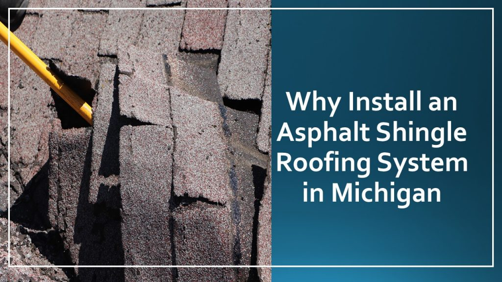 Why Install an Asphalt Shingle Roofing System in Michigan